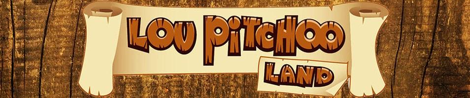 Lou Pitchoo Land
